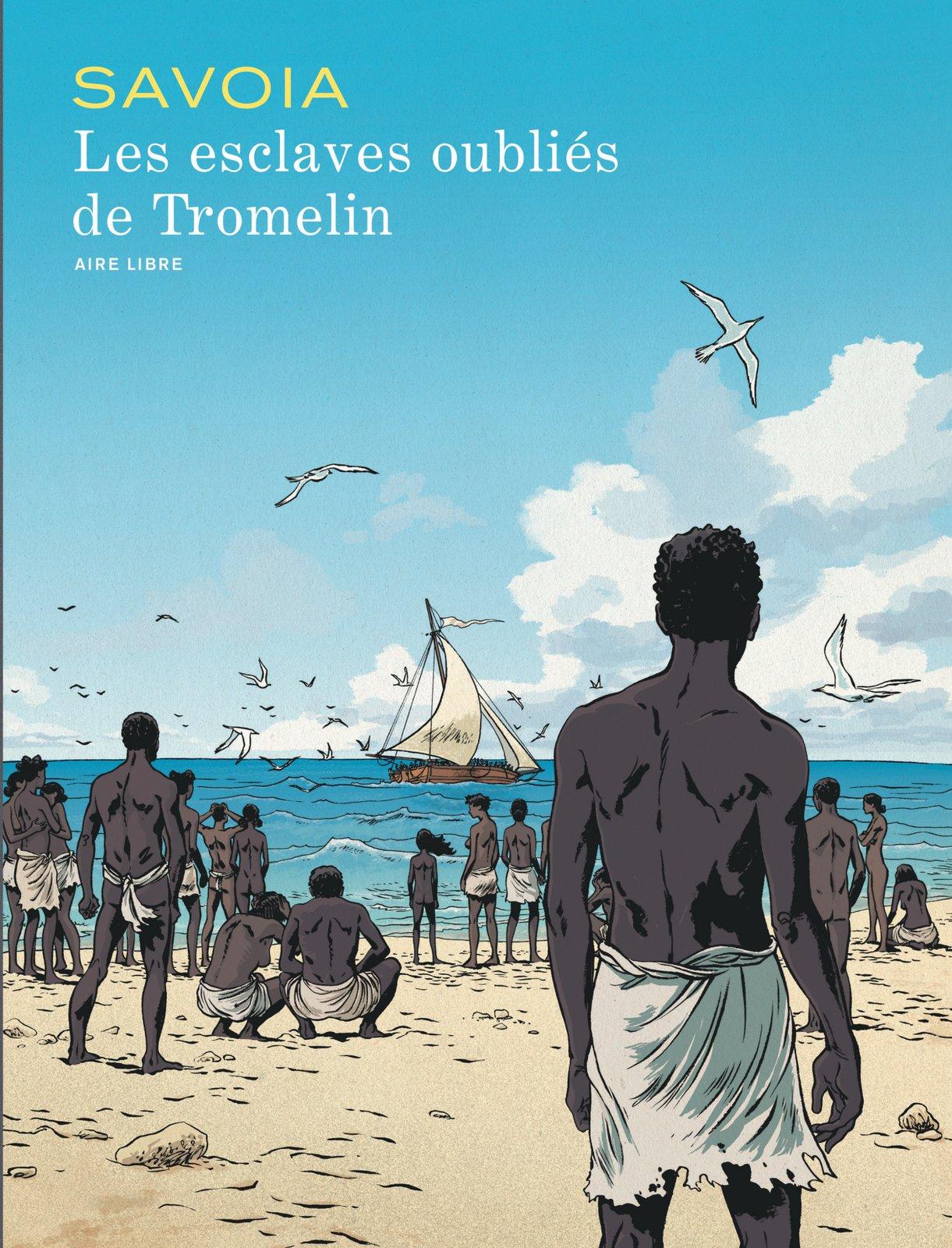 Les esclaves oubliés de Tromelin Savoia Guérout Dupuis couverture